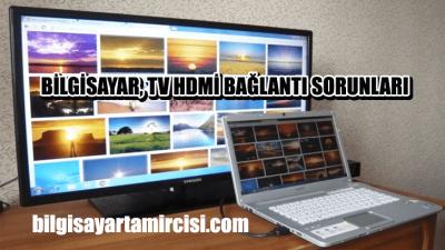 Bilgisayar TV Hdmi Bağlantı Sorunu Çözümü