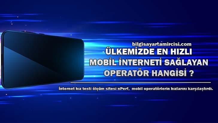 Türkiye'de en hızlı mobil internet hangisi ?, nPerf internet ölçüm sonuçlarına göre Türkiye'nin en hızlı mobil interneti hangisi oldu ?