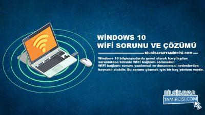 Windows 10 Wifi Sorunu ve Çözümü (Resimli Anlatım)