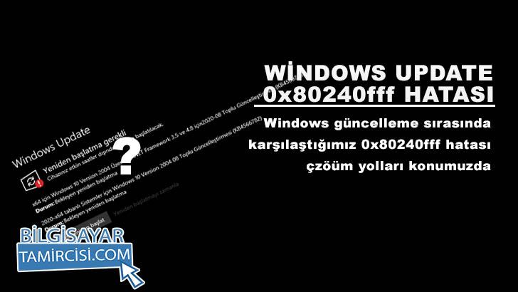 Windows Güncelleme 0x80240fff Hatası Çözümü, güncelleme sırasında alınan hata 0x80240fff Windows 10 çözümü bu konumuzda