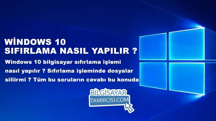 Windows 10 sıfırlama nasıl yapılır ? Bilgisayar sıfırlama sırasında dosyalar silinir mi ? tüm bu soruların cevapları bu konuda.