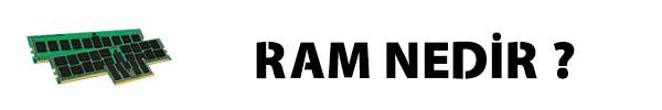 Ram Nedir ? Ram ne işe yarar ? Ram önemi nedir ? Ram Cl nedir ? Ram hakkında bütün bilgiler bu konuda
