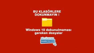 Windows 10 Dokunulmaması Gereken Dosyalar