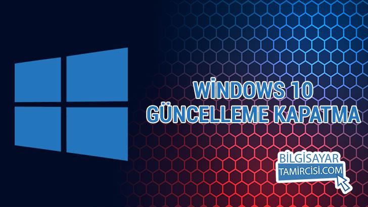 Windows 10 Güncelleme Kapatma Nasıl Yapılır ?